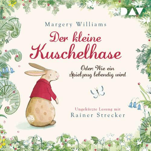 Hoerbuch Der kleine Kuschelhase - Oder: Wie ein Spielzeug lebendig wird - Margery Williams - Rainer Strecker
