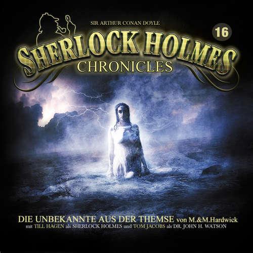 Hoerbuch Sherlock Holmes Chronicles, Folge 16: Die Unbekannte aus der Themse - M. & M. Hardwick - Tom Jacobs
