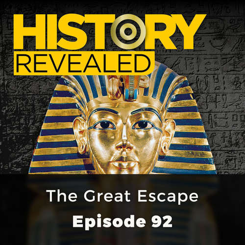 Audiobook The Great Escape - History Revealed, Episode 92 - Pat Kinsella - Chetan Pathak