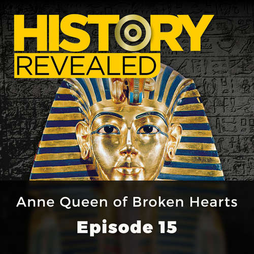 Audiobook Anne Queen of Broken Hearts - History Revealed, Episode 15 - Jonny Wilkes - David Thorpe