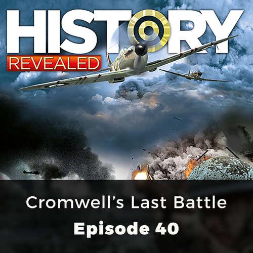 Cromwell's Last Battle - History Revealed, Episode 40