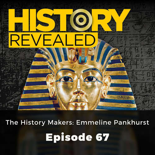 Audiobook The History Makers : Emmeline Pankhurst - History Revealed, Episode 67 - Jonny Wilkes - Chetan Pathak