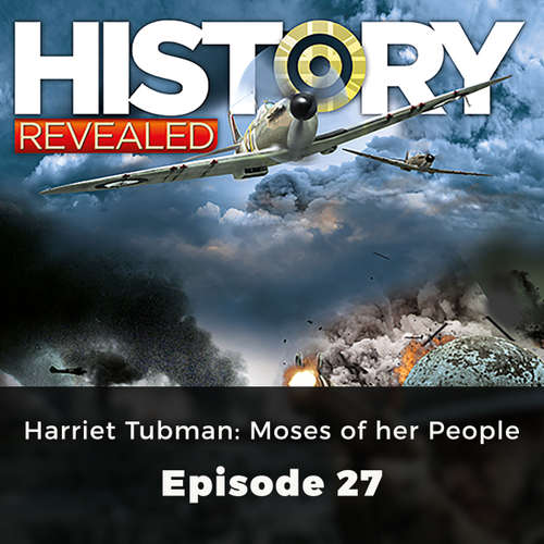 Harriet Tubman : Moses of her People - History Revealed, Episode 27