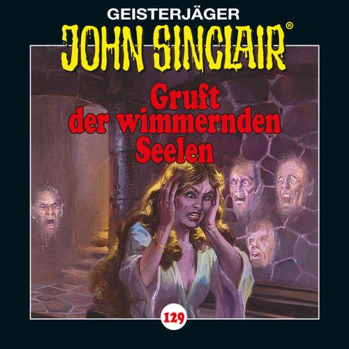 Hoerbuch John Sinclair, Folge 129: Gruft der wimmernden Seelen - Jason Dark - Dietmar Wunder