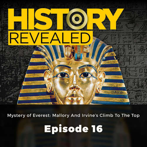Audiobook Mystery of Everest: Mallory And Irvine's Climb To The Top - History Revealed, Episode 16 - Pat Kinsella - David Thorpe
