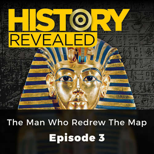 Audiobook The Man Who Redrew the Map - History Revealed, Episode 3 - Pat Kinsella - David Thorpe