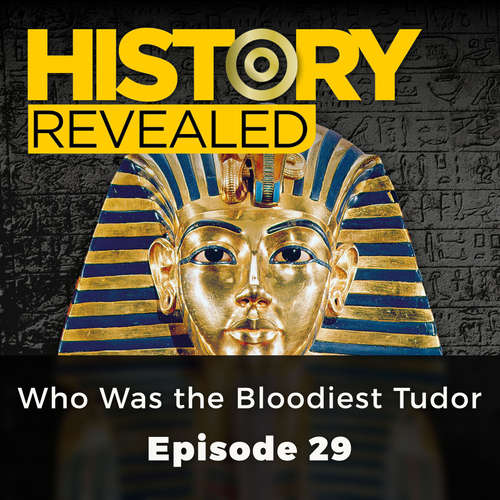Audiobook Who Was the Bloodiest Tudor - History Revealed, Episode 29 - Tracy Borman - Kris Dyer