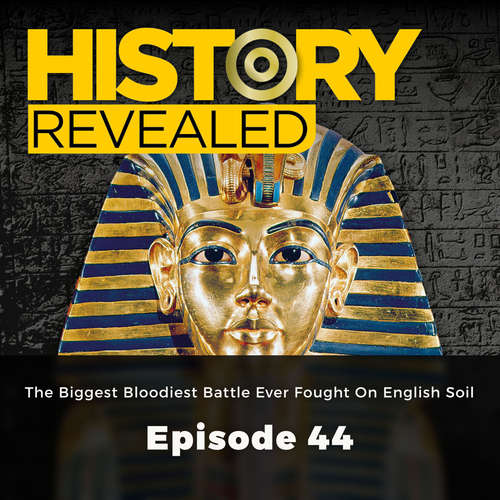 Audiobook The Biggest Bloodiest Battle Ever Fought On English Soil - History Revealed, Episode 44 - Julian Humphrys - Una Burn
