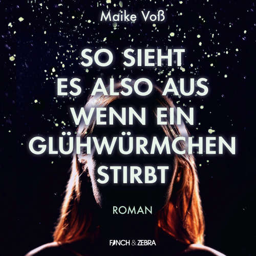 Hoerbuch So sieht es also aus wenn ein Glühwürmchen stirbt - Maike Voß - Katja Hiller