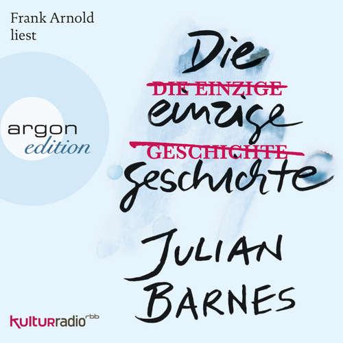 Hoerbuch Die einzige Geschichte - Julian Barnes - Frank Arnold