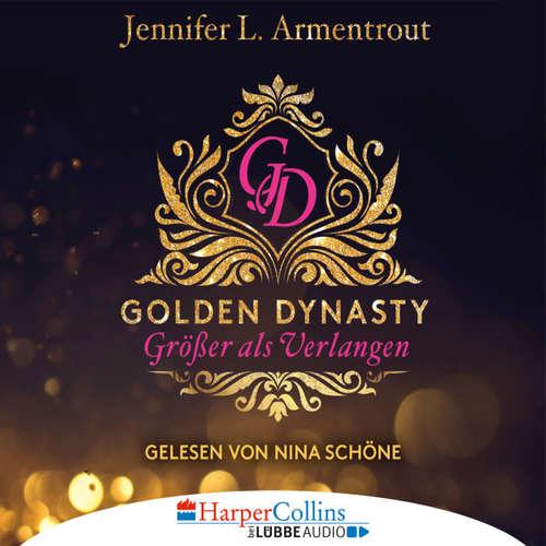 Hoerbuch Größer als Verlangen - Golden Dynasty, Teil 1 - Jennifer L. Armentrout - Nina Schöne