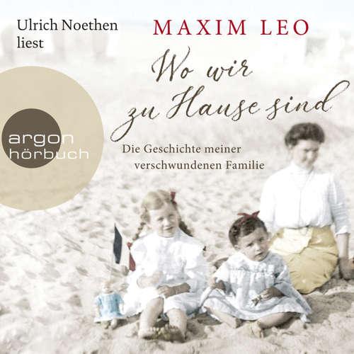 Hoerbuch Wo wir zu Hause sind - Die Geschichte meiner verschwundenen Familie - Maxim Leo - Ulrich Noethen