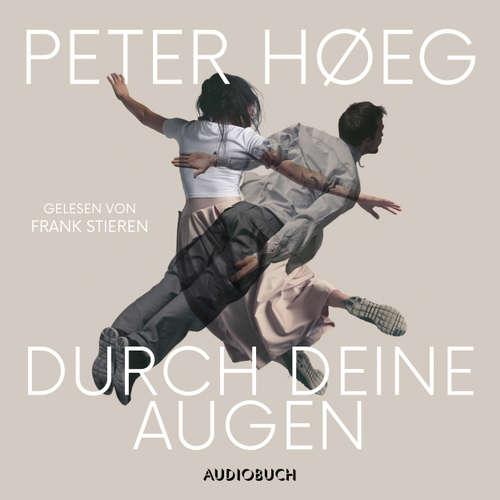 Hoerbuch Durch deine Augen - Peter Høeg - Frank Stieren