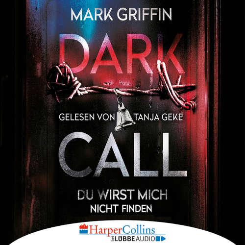 Hoerbuch Dark Call - Du wirst mich nicht finden - Mark Griffin - Tanja Geke