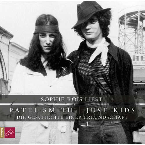 Hoerbuch Just Kids - Die Geschichte einer Freundschaft - Patti Smith - Sophie Rois