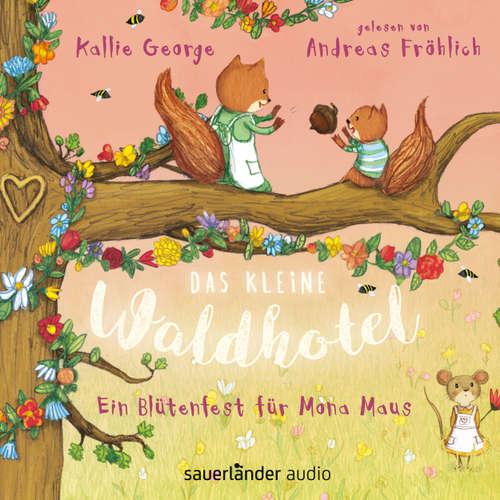 Hoerbuch Das kleine Waldhotel - Ein Blütenfest für Mona Maus - Kallie George - Andreas Fröhlich