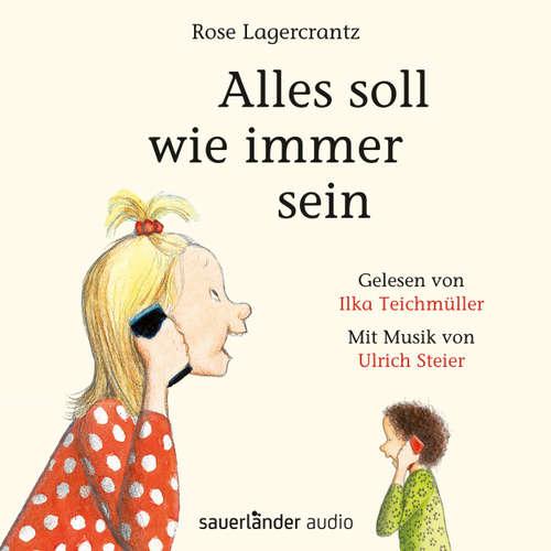 Hoerbuch Alles soll wie immer sein - Rose Lagercrantz - Ilka Teichmüller