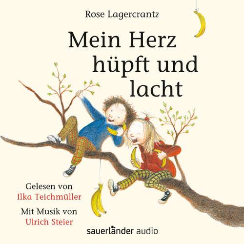 Hoerbuch Mein Herz hüpft und lacht - Rose Lagercrantz - Ilka Teichmüller