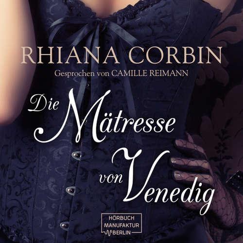 Hoerbuch Die Mätresse von Venedig - Rhiana Corbin - Camille Reimann