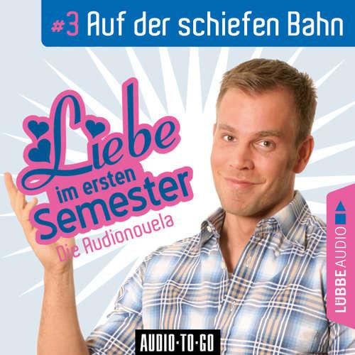 Liebe im ersten Semester, Folge 3: Auf der schiefen Bahn (Audionovela)
