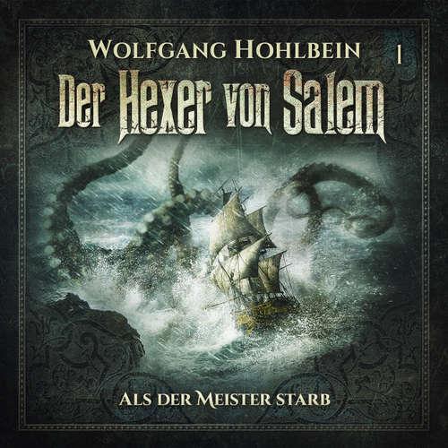 Hoerbuch Der Hexer von Salem, Folge 1: Als der Meister starb - Wolfgang Hohlbein - Patrick Borlé