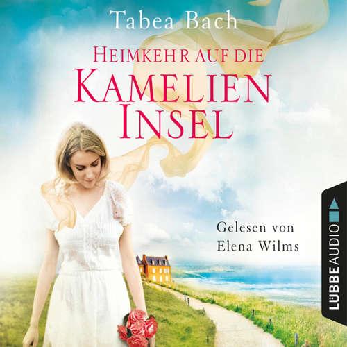 Hoerbuch Heimkehr auf die Kamelien-Insel - Kamelien-Insel 3 - Tabea Bach - Elena Wilms