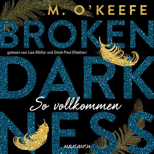 Hoerbuch So vollkommen - Broken Darkness 2 - M. O'Keefe - Lisa Müller
