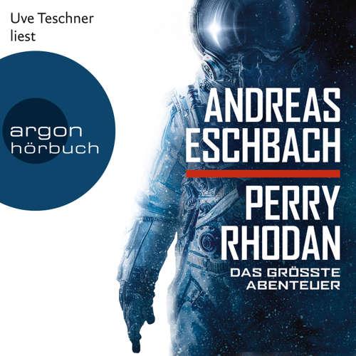 Hoerbuch Perry Rhodan - Das größte Abenteuer - Andreas Eschbach - Uve Teschner