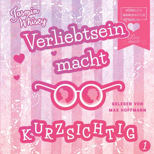 Hoerbuch Verliebtsein macht kurzsichtig, Band 1 - Jasmin Whiscy - Max Hoffmann