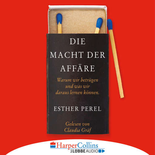 Hoerbuch Die Macht der Affäre - Warum wir betrügen und was wir daraus lernen können - Esther Perel - Claudia Gräf