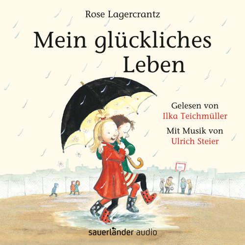 Hoerbuch Mein glückliches Leben - Rose Lagercrantz - Ilka Teichmüller