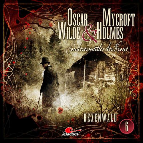 Hoerbuch Oscar Wilde & Mycroft Holmes, Sonderermittler der Krone, Folge 6: Hexenwald - Jonas Maas - Sascha Rotermund