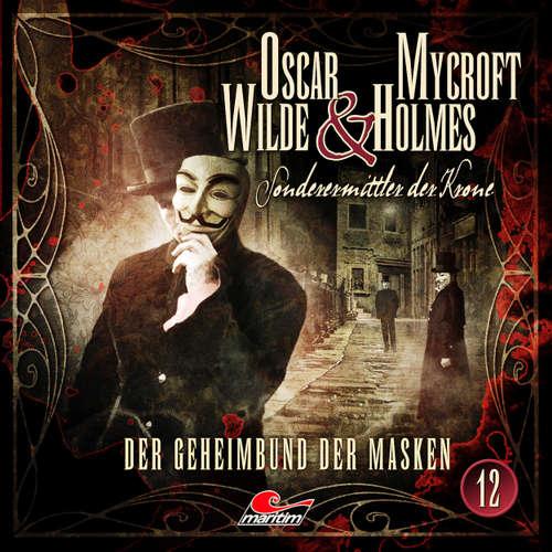 Hoerbuch Oscar Wilde & Mycroft Holmes, Sonderermittler der Krone, Folge 12: Der Geheimbund der Masken - Jonas Maas - Sascha Rotermund