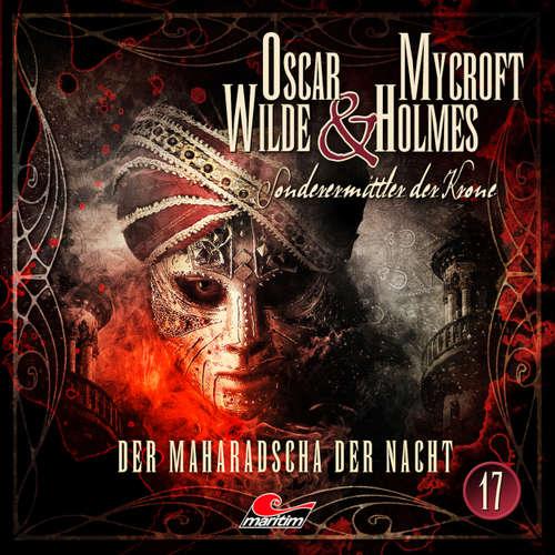Hoerbuch Oscar Wilde & Mycroft Holmes, Sonderermittler der Krone, Folge 17: Der Maharadscha der Nacht - Jonas Maas - Sascha Rotermund