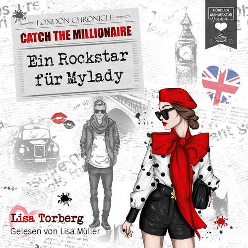 Hoerbuch Ein Rockstar für Mylady - Catch the Millionaire, Band 4 - Lisa Torberg - Lisa Müller