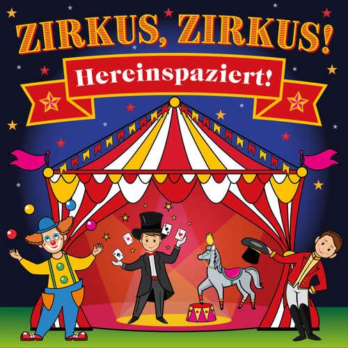 Hoerbuch Zirkus, Zirkus - Hereinspaziert! - Spannende Geschichten und lustige Kinderlieder (Hörspiel mit Musik) - Peter Huber - Peter Huber
