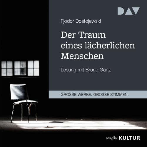 Hoerbuch Der Traum eines lächerlichen Menschen - Fjodor Dostojewski - Bruno Ganz