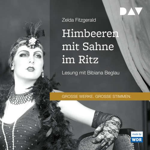 Hoerbuch Himbeeren mit Sahne im Ritz - Zelda Fitzgerald - Bibiana Beglau