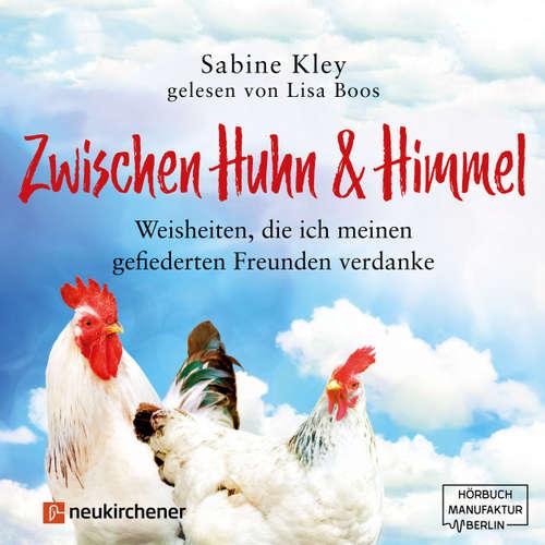 Zwischen Huhn und Himmel - Weisheiten, die ich meinen gefiederten Freunden verdanke