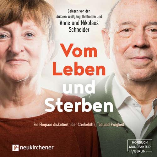 Hoerbuch Vom Leben und Sterben - Ein Ehepaar diskutiert über Sterbehilfe, Tod und Ewigkeit - Nikolaus Schneider - Nikolaus Schneider
