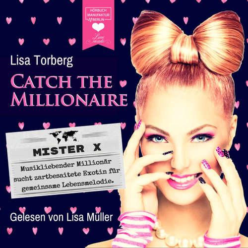 Hoerbuch Mister X - Musikliebender Millionär sucht zartbesaitete Exotin für gemeinsame Lebensmelodie - Catch the Millionaire, Band 3 - Lisa Torberg - Lisa Müller