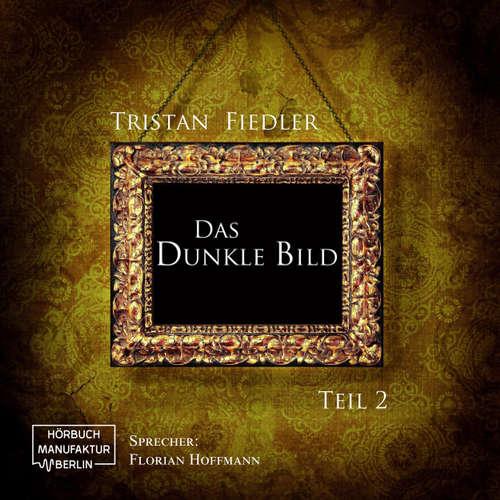 Hoerbuch Das dunkle Bild, Band 2 - Tristan Fiedler - Florian Hoffmann