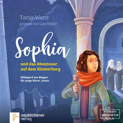 Hoerbuch Sophia und das Abenteuer auf dem Klosterberg - Hildegard von Bingen für junge HörerInnen - Tanja Wenz - Lisa Müller