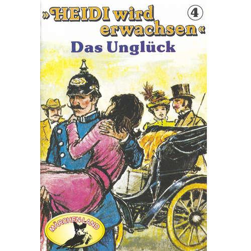 Hoerbuch Heidi, Heidi wird erwachsen, Folge 4: Das Unglück - Rolf Ell - Scarlet Lubowski