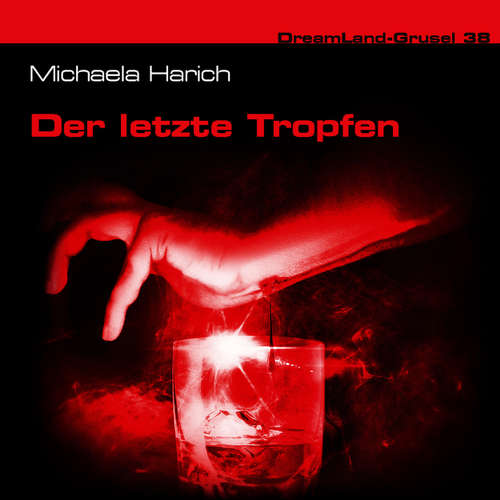 Hoerbuch Dreamland Grusel, Folge 38: Der letzte Tropfen - Michaela Harich - Christian Weygand