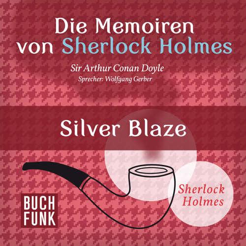 Hoerbuch Sherlock Holmes: Die Memoiren von Sherlock Holmes - Silver Blaze - Arthur Conan Doyle - Wolfgang Gerber