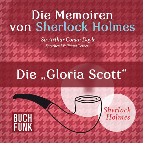 Hoerbuch Sherlock Holmes: Die Memoiren von Sherlock Holmes - Die 'Gloria Scott' - Arthur Conan Doyle - Wolfgang Gerber