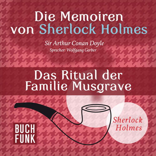Hoerbuch Sherlock Holmes: Die Memoiren von Sherlock Holmes - Das Ritual der Familie Musgrave - Arthur Conan Doyle - Wolfgang Gerber