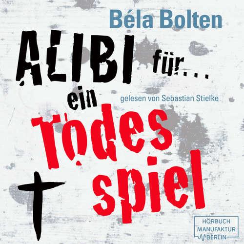 Hoerbuch Alibi für ein Todesspiel - Mörderische Alibis 1 - Béla Bolten - Sebastian Stielke