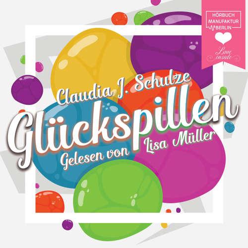 Hoerbuch Glückspillen - Claudia J. Schulze - Lisa Müller